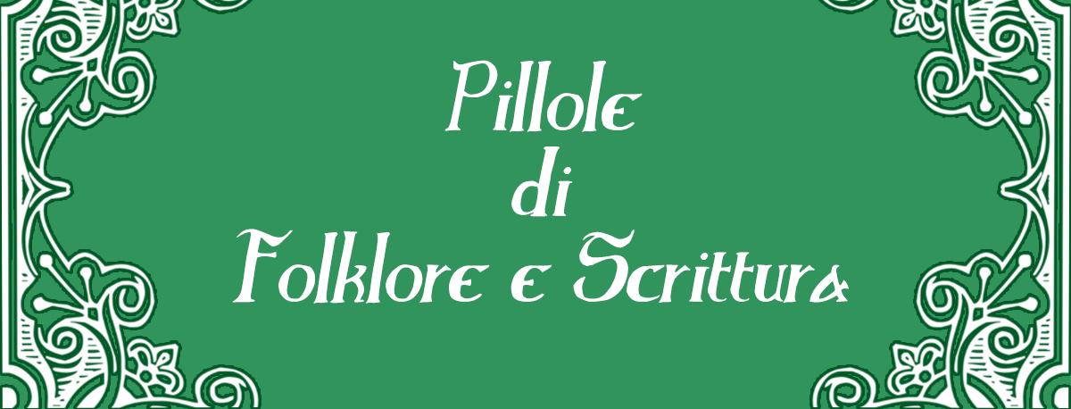 """Benvenuti in """"Pillole di Folklore e Scrittura""""!"""