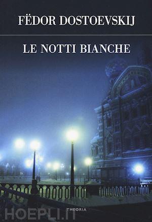 Le Notti Bianche, Fëdor Dostoevskij –Recensione