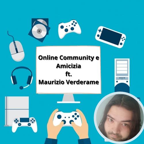 Online community e amicizia ft. MaurizioVerderame