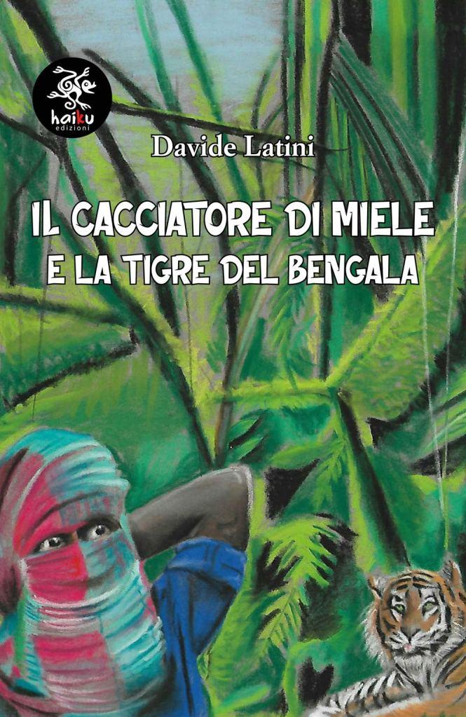 """La copertina del libro """"Il cacciatore di miele e la tigre del Bengala"""" di Davide Latini"""
