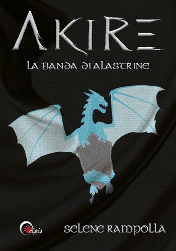 """La copertina del libro """"Akire - La banda di Alastrine"""" di Selene Rampolla"""