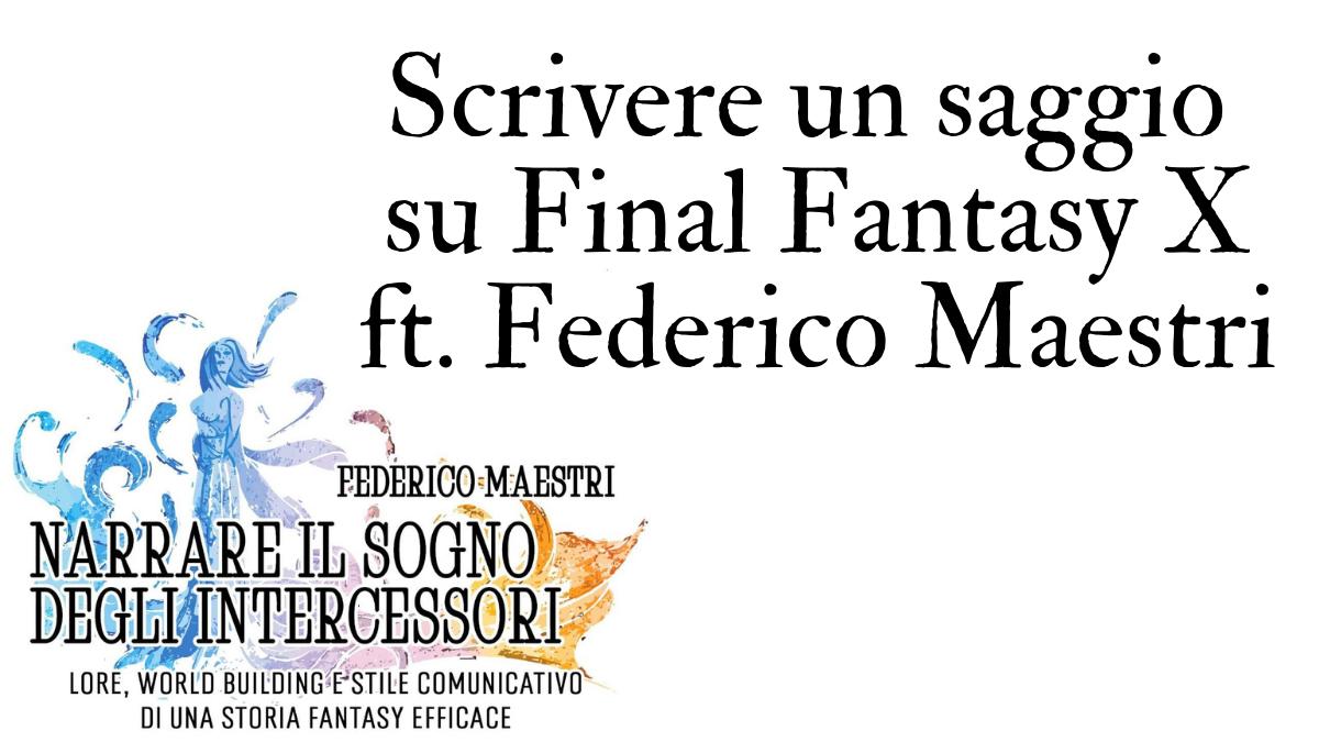 Scrivere un saggio su Final Fantasy X ft. FedericoMaestri