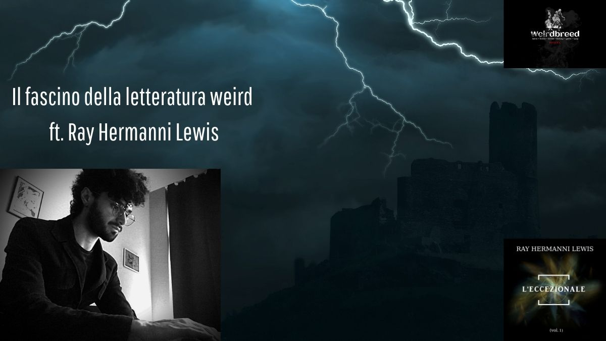 Il fascino della letteratura weird ft. Ray HermanniLewis